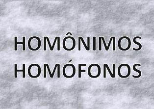 Homônimos Homófonos. O que sãoeles?