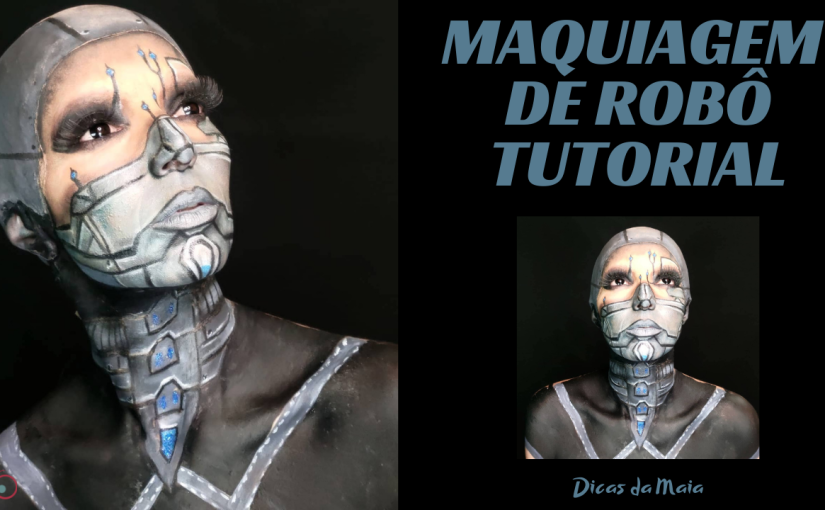 Tutorial de Maquiagem –Robô